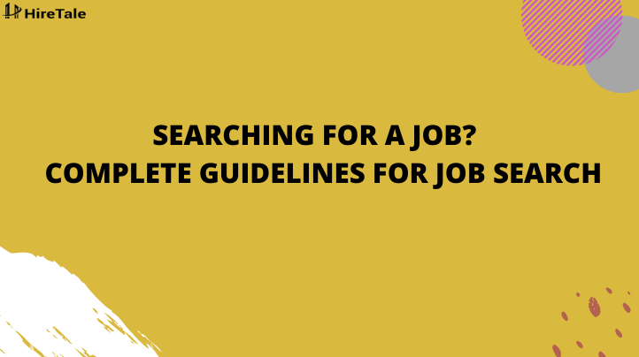 Searching for a job? Complete guidelines for job search