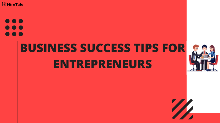 Highly Effective Business Success Tips For Entrepreneurs